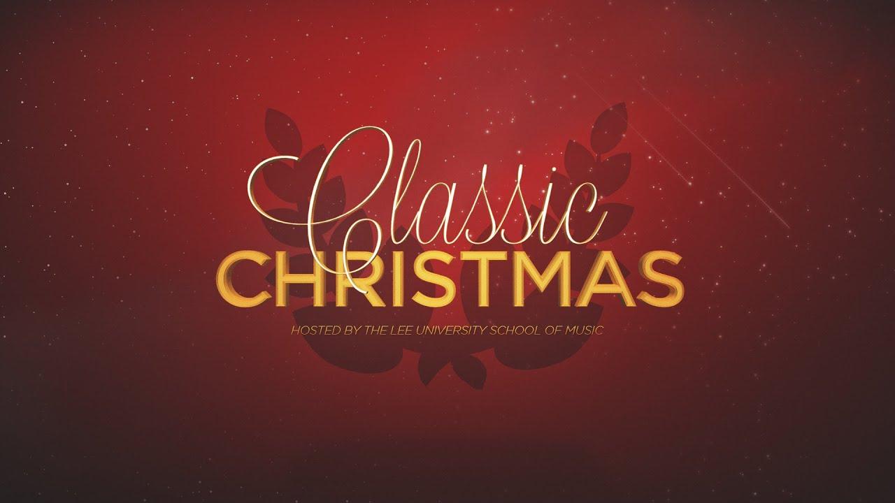 lee university classic christmas 2015 youtube - Classic Christmas