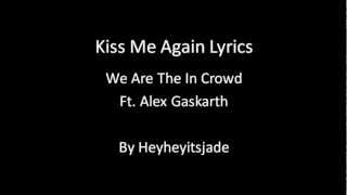 We Are The In Crowd- Kiss Me Again (lyrics)
