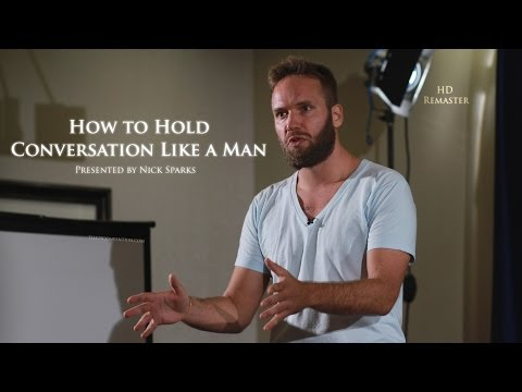 How to Hold Conversation Like a Man | Nick Sparks | HD Remaster