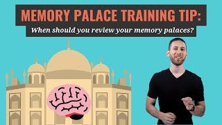 Memory Palace Training Tip: When should you review your memory palaces?