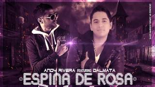 Andy Rivera Ft. Dalmata - Espina De Rosa (Official P) 10 DE ...