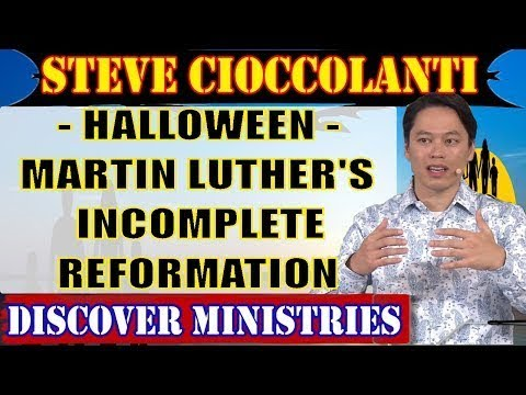 Steve Cioccolanti October 31 2017 ★ HALLOWEEN - MARTIN LUTHER'S INCOMPLETE REFORMATION
