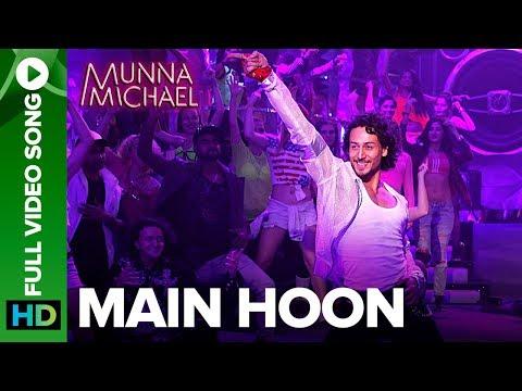 Main Hoon - Full Video Song | Munna Michael | Tiger Shroff | Siddharth Mahadevan | Tanishk Baagchi