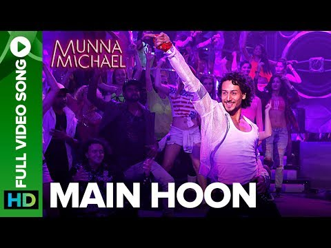 Main Hoon  Full  Song  Munna Michael  Tiger Shroff  Siddharth Mahadevan  Tanishk Baagchi