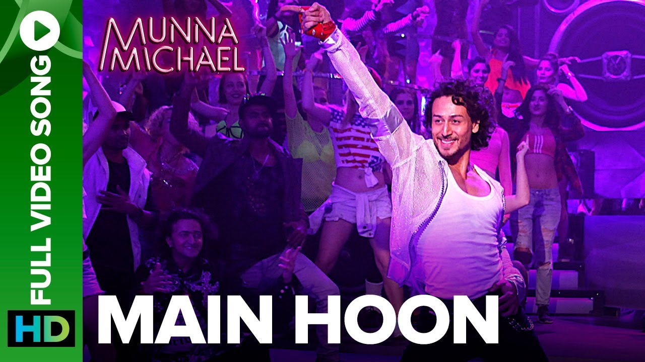 Main Hoon - Full Video Song | Munna Michael | Tiger Shroff | Siddharth Mahadevan | Tanishk Baagchi