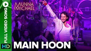 Main Hoon (Full Video Song) | Munna Michael