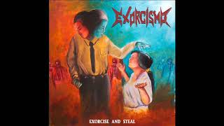 Exorcismo - Exorcise and Steal (Full Album, 2018)