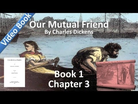 Book 1, Chapter 03 - Our Mutual Friend by Charles Dickens - Another Man