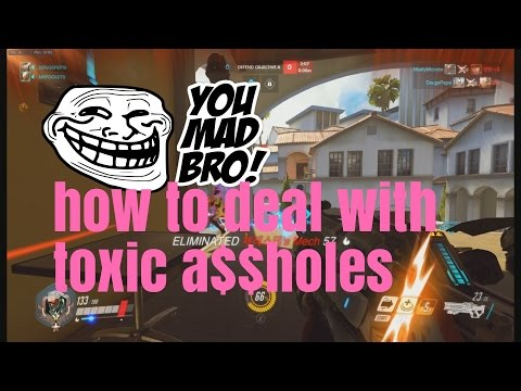 how to deal with toxic a$$holes in overwatch