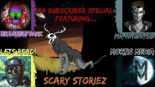 100 Subscriber Special | Feat. Lets Read!, Mortis Media, Mr. Haunted, and MrLonelyDark