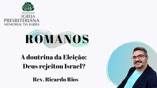 A Doutrina da Eleição: DEUS REJEITOU ISRAEL? - Romanos 11. 1-10 |  Rev. Ricardo Rios