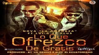 Lo Que Ofrezco De Gratis - Nova Ft. Lui-G 21 Plus (Original) (Con Letra) ★REGGAETON 2013★ / LIKE