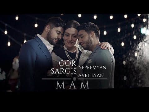Gor Yepremyan \u0026 Sargis Avetisyan - MAM (Official Video)