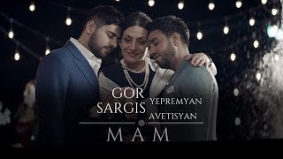 Download Gor Yepremyan & Sargis Avetisyan - MAM (Official video) Mp3 and Videos