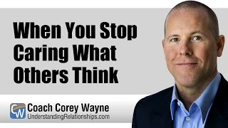 When You Stop Caring What Others Think