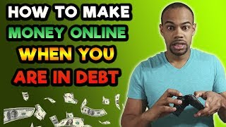 How To Make Money Online When You Are In Debt or Broke