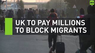 UK to pay France millions to block migrants