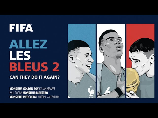 Allez Les Bleus 2 | Can France's 2018 FIFA World Cup heroes do it again?
