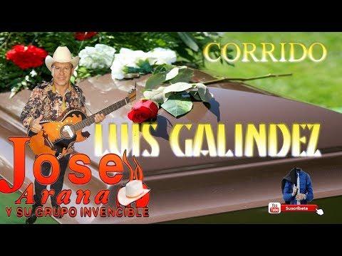 LUIS GALINDEZ (CORRIDO)   JOSE ARANA Y SU GRUPO INVENCIBLE