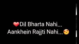 Dil bharta nhi aakhein rajjti nahi lovely lyrics