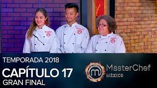 Capítulo #17 GRAN FINAL | MasterChef México