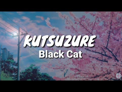 Kutsuzure - Black Cat (Lyrics) Japanese Anime Song