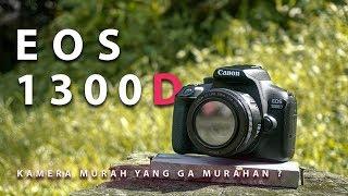 Sebelum Beli Canon EOS 1300D !! - EOS 1300D REVIEW [ H D ]