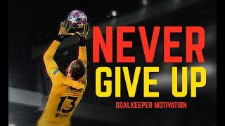 NEVER GIVE UP - Goalkeeper Motivation