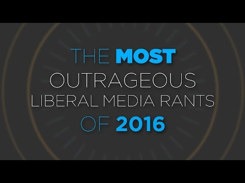 The Most Outrageous Liberal Media Rants of 2016