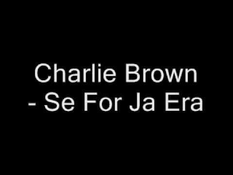 Charlie Brown   Se For Ja Era.