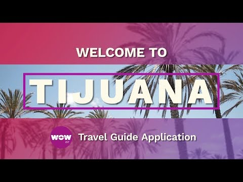 WOW Air Travel guide application - WELCOME TO TIJUANA