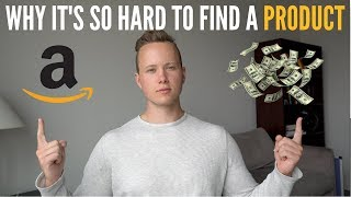 WHY It's SO HARD FOR YOU To Find A Product on Amazon FBA