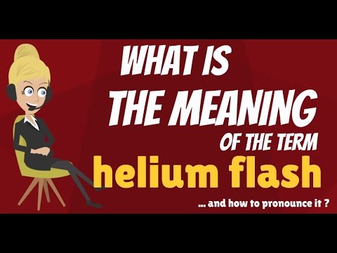 What is HELIUM FLASH? What does HELIUM FLASH mean? HELIUM FLASH meaning & explanation