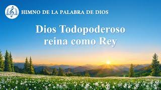 Canción cristiana | Dios Todopoderoso reina como Rey