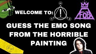 GUESS THE EMO SONG FROM THE HORRIBLE PAINTING ( for crankthatfrank )