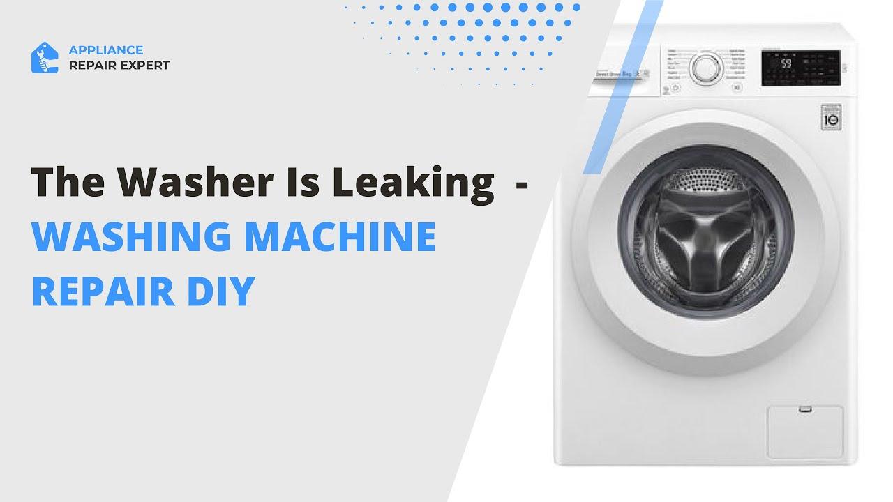 The Washer Is Leaking Diy Washing Machine Repair Youtube