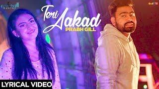 Prabh Gill !! Teri Aakad !! Unplugged !! Lyrical Video !! 2019