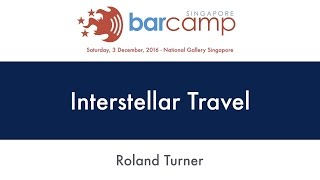 Interstellar Travel - BarcampSG 2016