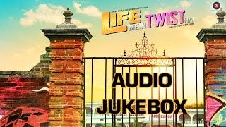Life Mein Twist Hai Audio Jukebox | Sahil Akhter, Aditya Shrivastava & Sareh Far
