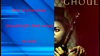 How To Download Ghoul in hindi (480p, 720p Quality)....