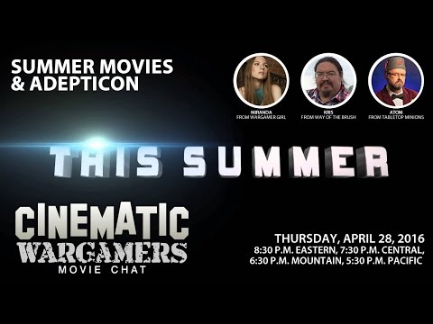 Cinematic Wargamers [April 2016] Movie Chat - POST-Adepticon Show!