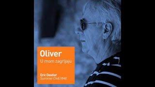 Oliver Dragojevic - U mom zagrljaju (Eric Destler Summer Chill RMX)