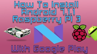 Install Android 7 And Google Play On Raspberry Pi 3 Using Linux