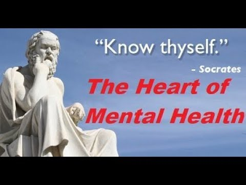 """Know Thyself"" The Core of Mental Health, Well-Being & Emotional Mastery"