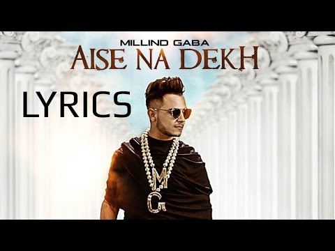 Aise Na Dekh Millind Gaba Lyrical Song