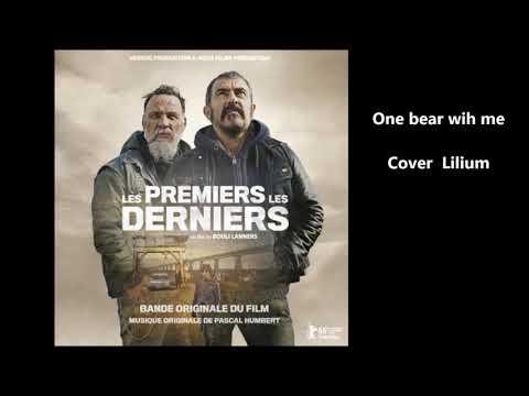 Bo du film Les Premiers Les Derniers -One bear with me (Cover lilium)