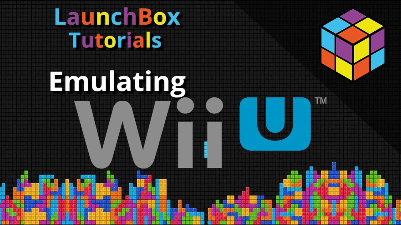 Emulating the Wii U with CEMU - LaunchBox Tutorials