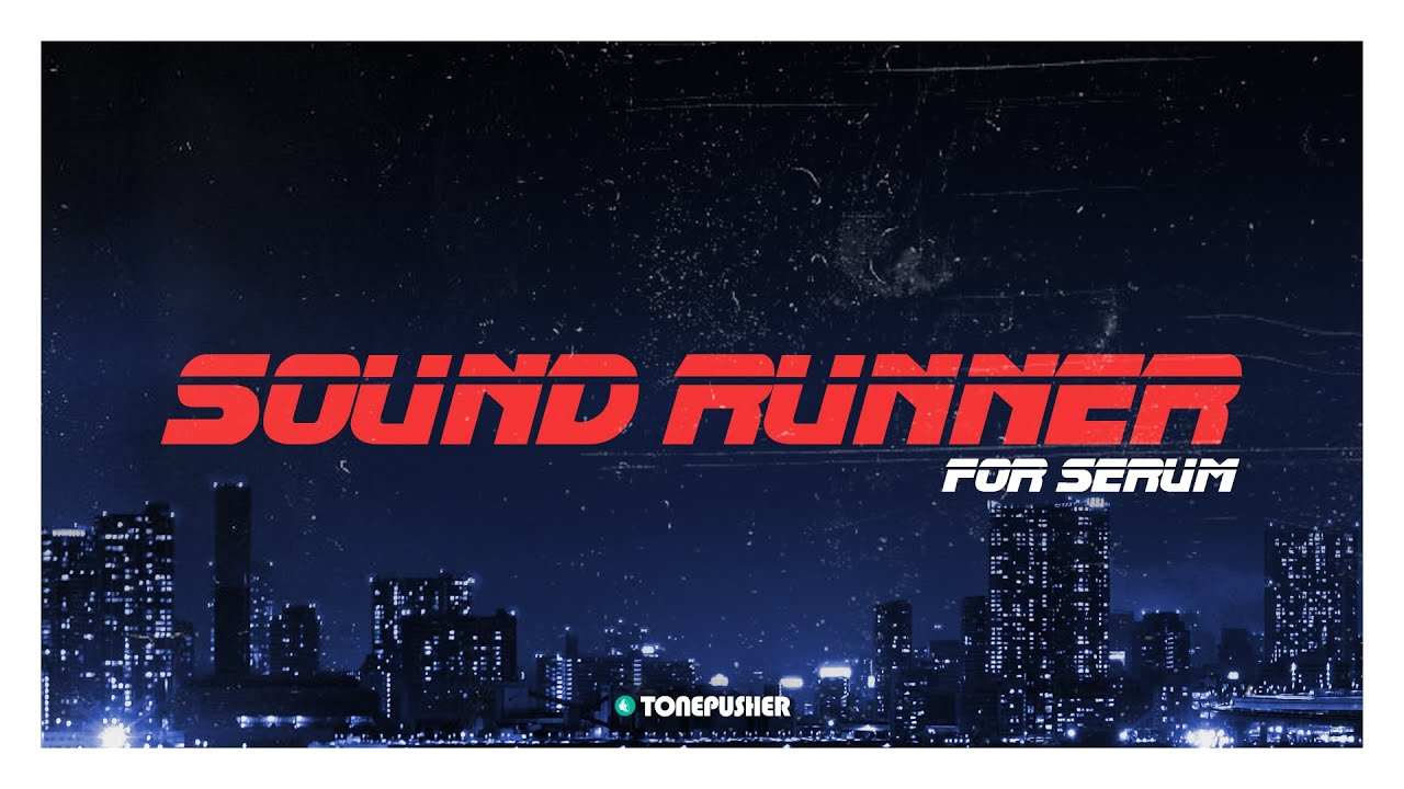 Sound Runner - Presets for Serum by TONEPUSHER