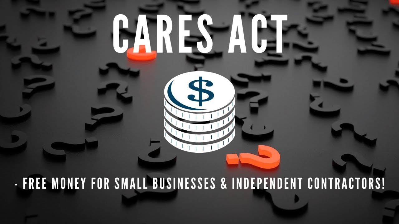 CARES Act - Free Money for Small Businesses & Independent Contractors!