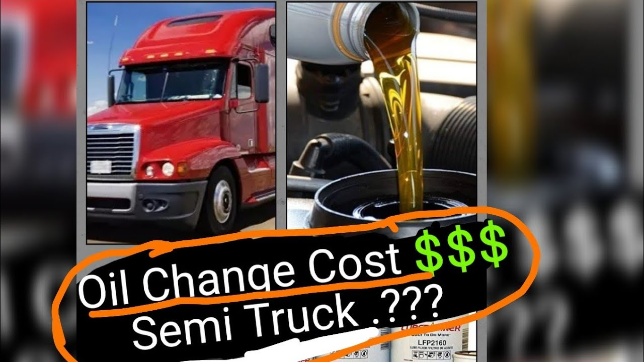 How Much Does An Oil Change Cost On A Semi Truck Youtube